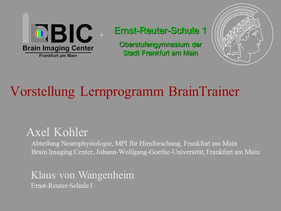 Vorstellung Lernprogramm BrainTrainer Axel Kohler Abteilung Neurophysiologie, MPI für Hirnforschung, Frankfurt am Main Brain Imaging Center, Johann-Wo