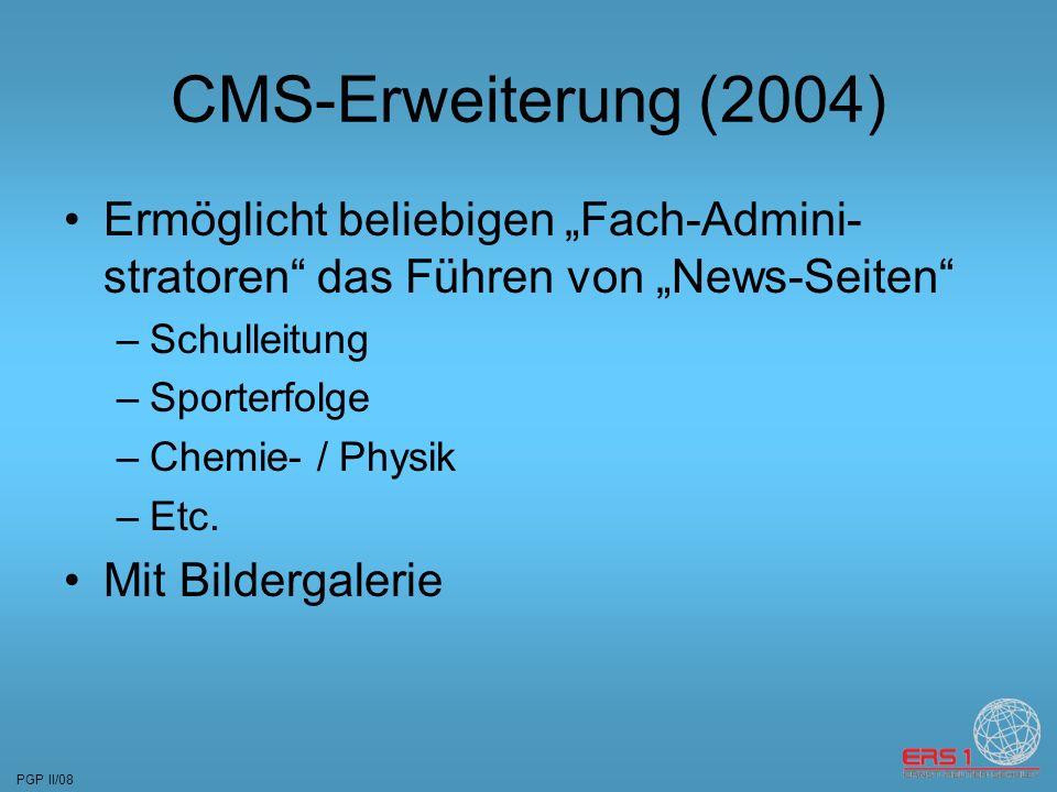 PGP II/08 CMS-Erweiterung (2004) Ermöglicht beliebigen Fach-Admini- stratoren das Führen von News-Seiten –Schulleitung –Sporterfolge –Chemie- / Physik –Etc.