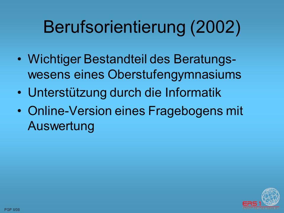 PGP II/08 Berufsorientierung (2002) Wichtiger Bestandteil des Beratungs- wesens eines Oberstufengymnasiums Unterstützung durch die Informatik Online-Version eines Fragebogens mit Auswertung