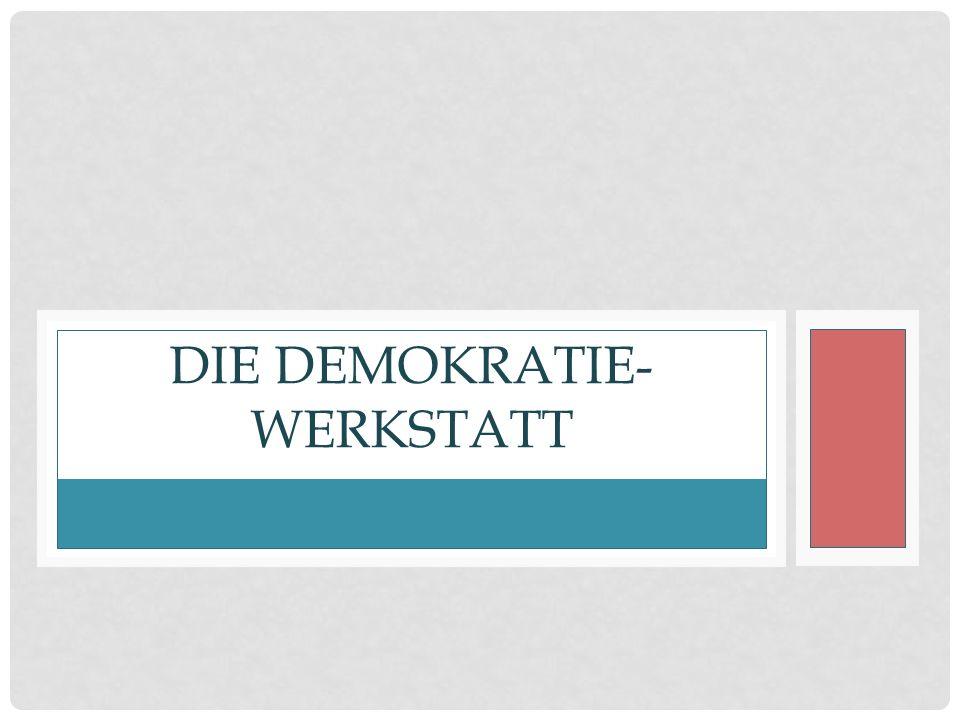 DIE DEMOKRATIE- WERKSTATT