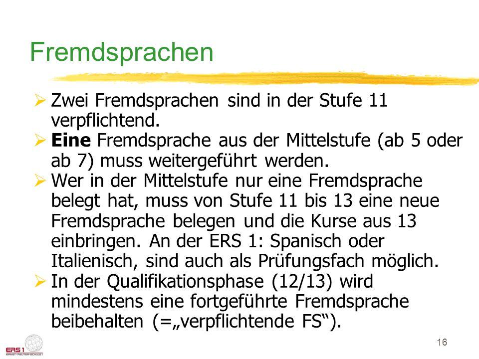 16 Fremdsprachen Zwei Fremdsprachen sind in der Stufe 11 verpflichtend.
