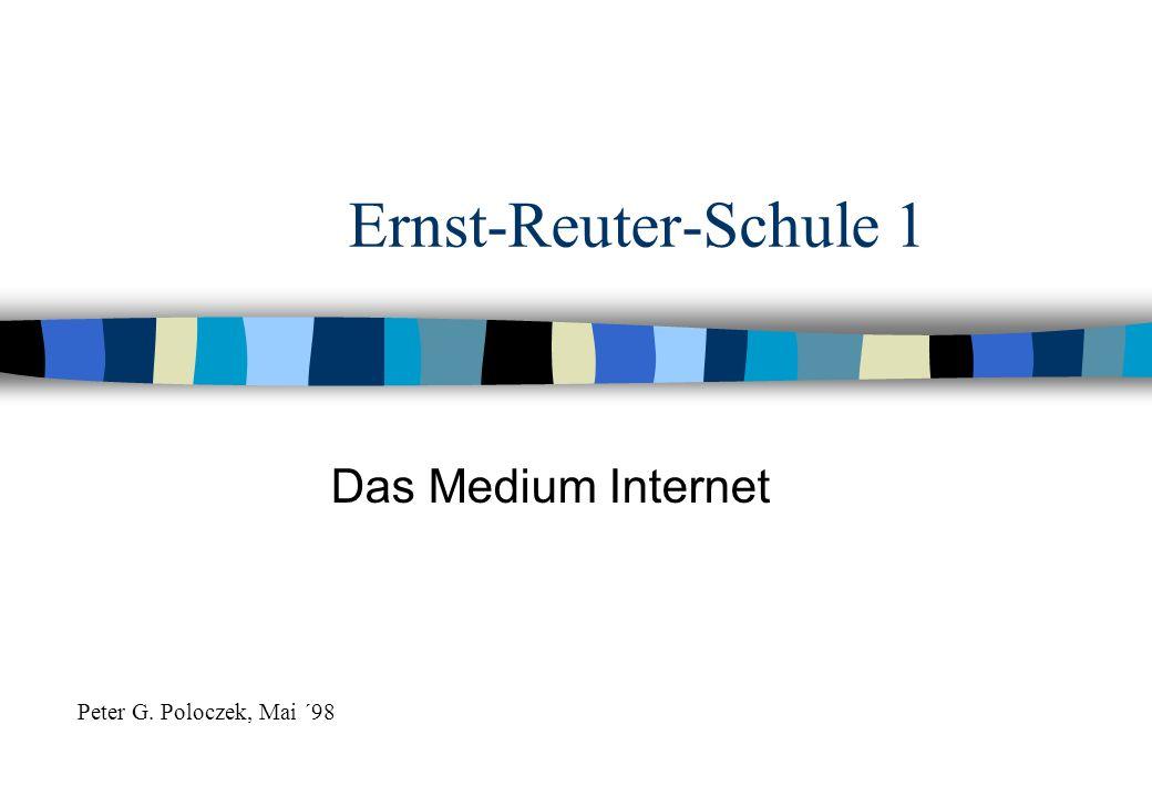 Ernst-Reuter-Schule 1 Das Medium Internet Peter G. Poloczek, Mai ´98