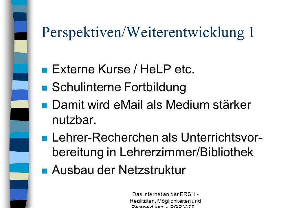Das Internet an der ERS 1 - Realitäten, Möglichkeiten und Perspektiven - PGP V/98.1 Perspektiven/Weiterentwicklung 1 n Externe Kurse / HeLP etc.