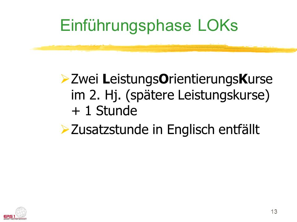 13 Einführungsphase LOKs Zwei LeistungsOrientierungsKurse im 2.