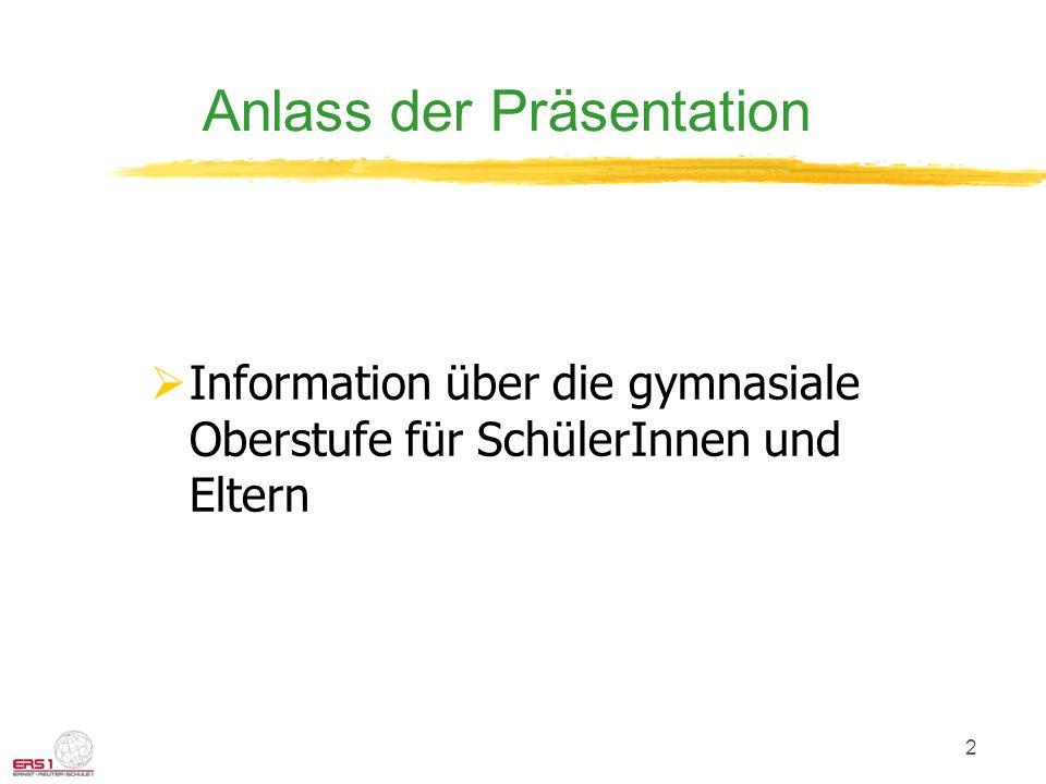 2 Anlass der Präsentation Information über die gymnasiale Oberstufe für SchülerInnen und Eltern