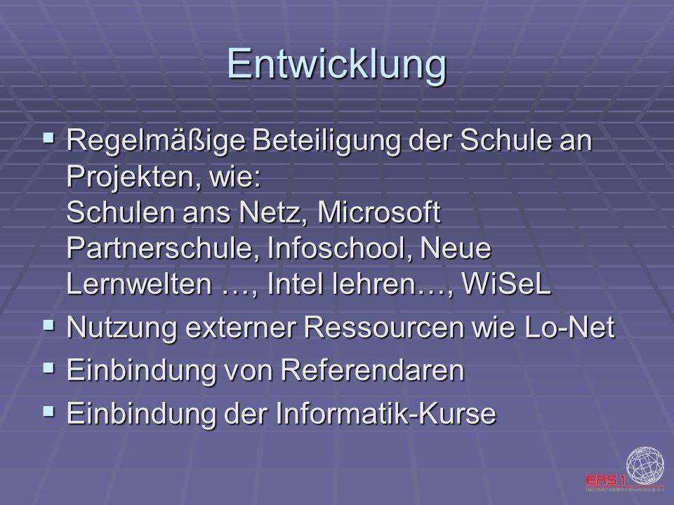 Entwicklung Regelmäßige Beteiligung der Schule an Projekten, wie: Schulen ans Netz, Microsoft Partnerschule, Infoschool, Neue Lernwelten …, Intel lehr