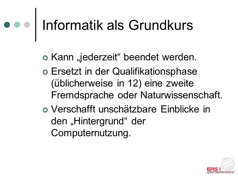 Informatik als Grundkurs Kann jederzeit beendet werden.