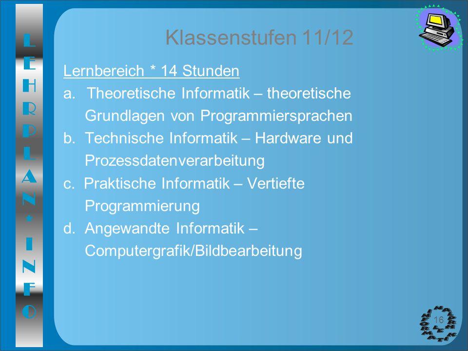 LEHRPLAN*INFOLEHRPLAN*INFO 16 Klassenstufen 11/12 Lernbereich * 14 Stunden a.Theoretische Informatik – theoretische Grundlagen von Programmiersprachen