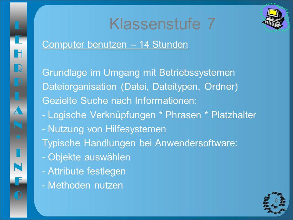 LEHRPLAN*INFOLEHRPLAN*INFO 6 Klassenstufe 7 Computer benutzen – 14 Stunden Grundlage im Umgang mit Betriebssystemen Dateiorganisation (Datei, Dateityp