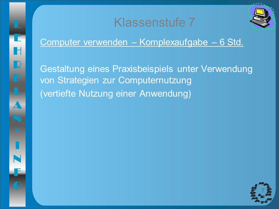 LEHRPLAN*INFOLEHRPLAN*INFO 7 Klassenstufe 7 Computer verwenden – Komplexaufgabe – 6 Std. Gestaltung eines Praxisbeispiels unter Verwendung von Strateg