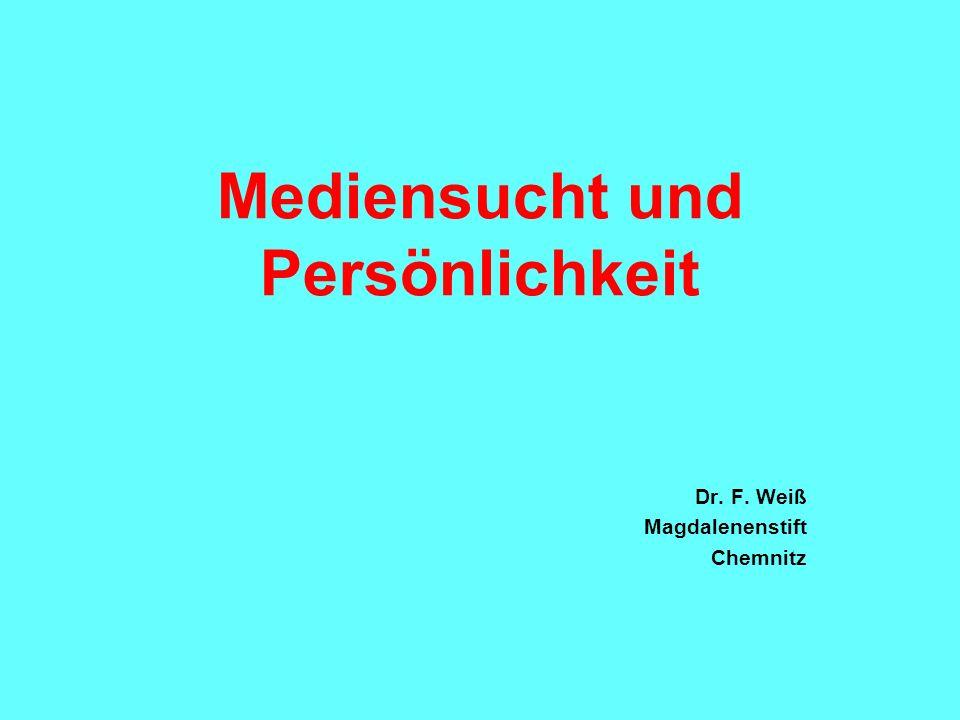 Mediensucht und Persönlichkeit Dr. F. Weiß Magdalenenstift Chemnitz