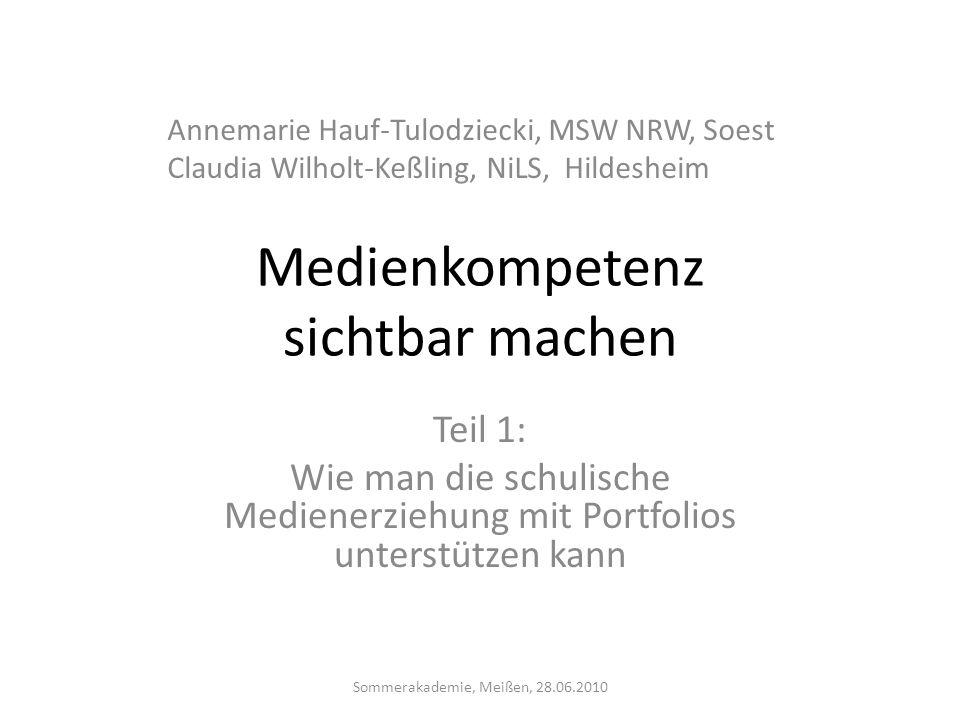 Medienkompetenz sichtbar machen Teil 1: Wie man die schulische Medienerziehung mit Portfolios unterstützen kann Sommerakademie, Meißen, 28.06.2010 Ann