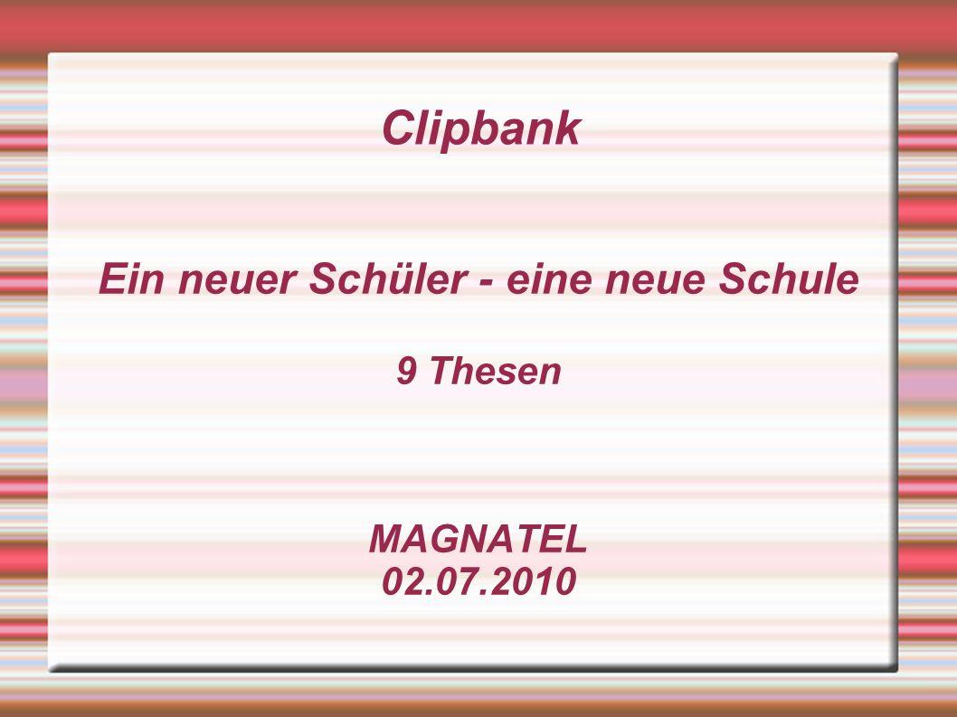 Clipbank Ein neuer Schüler - eine neue Schule 9 Thesen MAGNATEL 02.07.2010