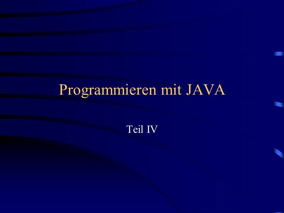 Programmieren mit JAVA Teil IV