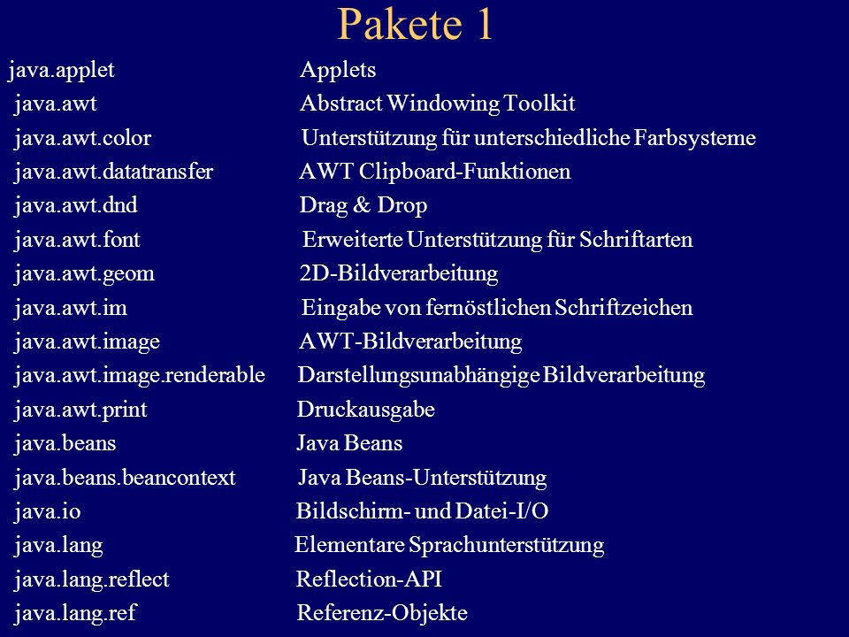 Pakete 1 java.applet Applets java.awt Abstract Windowing Toolkit java.awt.color Unterstützung für unterschiedliche Farbsysteme java.awt.datatransfer A