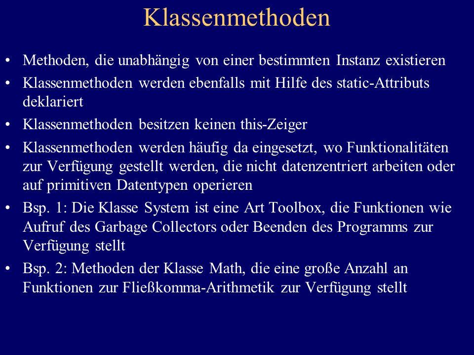 Klassenmethoden Methoden, die unabhängig von einer bestimmten Instanz existieren Klassenmethoden werden ebenfalls mit Hilfe des static-Attributs dekla