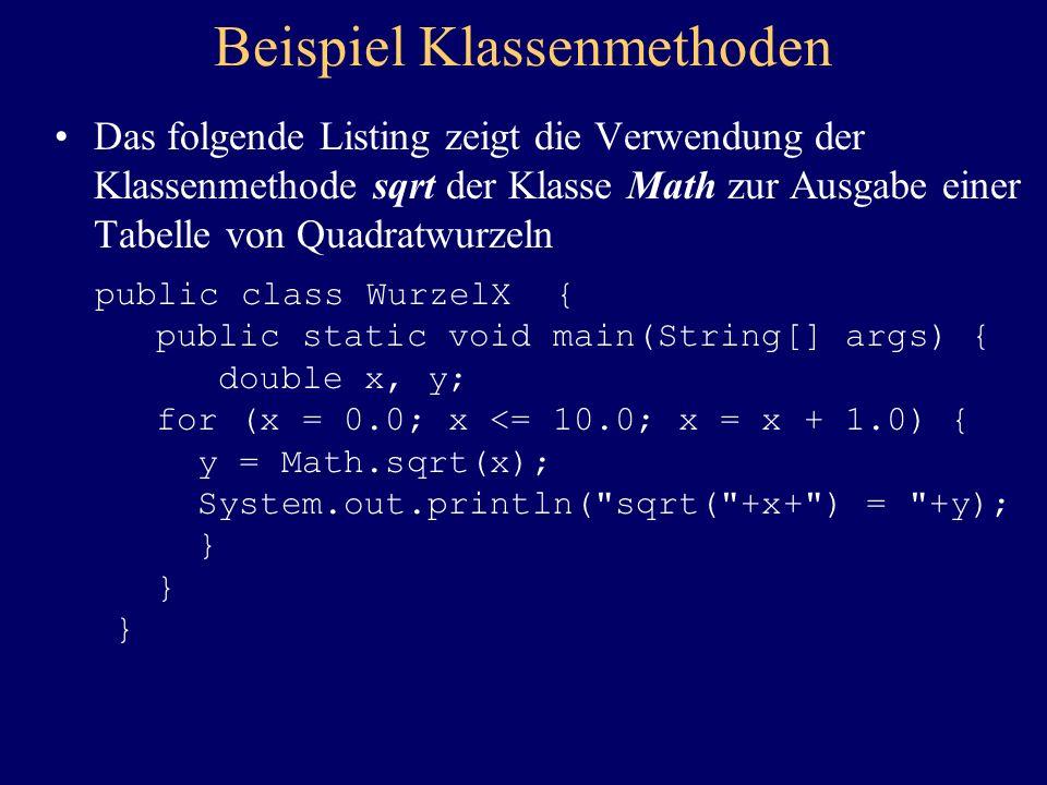 Beispiel Klassenmethoden Das folgende Listing zeigt die Verwendung der Klassenmethode sqrt der Klasse Math zur Ausgabe einer Tabelle von Quadratwurzel
