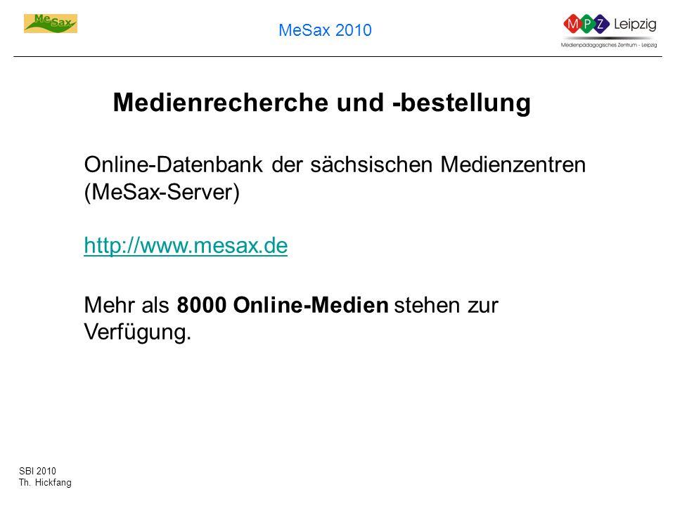 SBI 2010 Th. Hickfang MeSax 2010 Medienrecherche und -bestellung Online-Datenbank der sächsischen Medienzentren (MeSax-Server) http://www.mesax.de htt