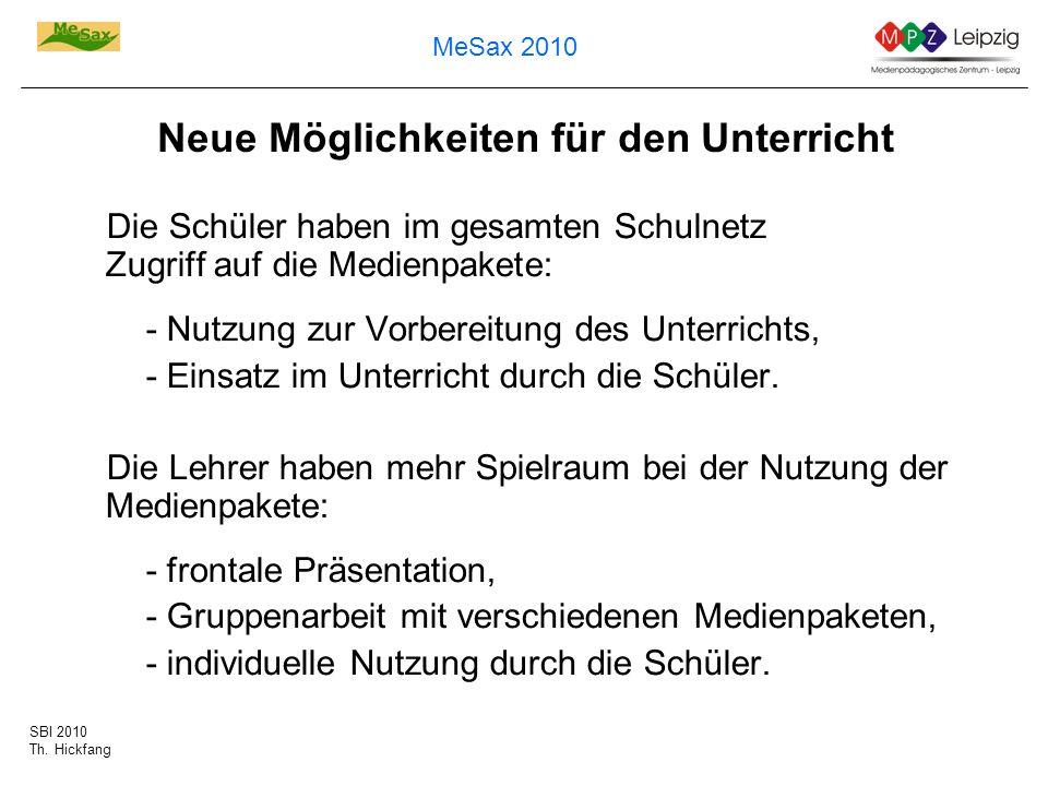 SBI 2010 Th. Hickfang MeSax 2010 Neue Möglichkeiten für den Unterricht Die Schüler haben im gesamten Schulnetz Zugriff auf die Medienpakete: - Nutzung