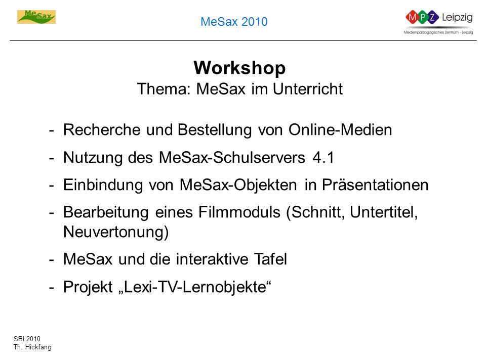 SBI 2010 Th. Hickfang MeSax 2010 Workshop Thema: MeSax im Unterricht -Recherche und Bestellung von Online-Medien -Nutzung des MeSax-Schulservers 4.1 -