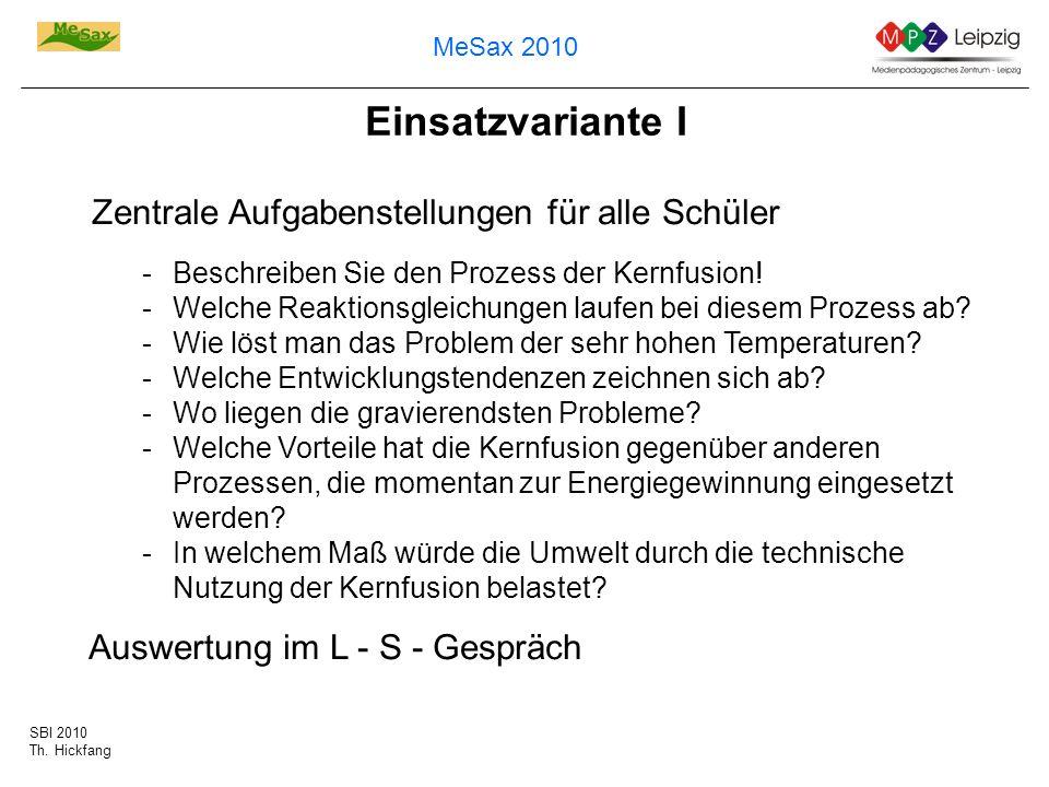 SBI 2010 Th. Hickfang MeSax 2010 Einsatzvariante I Zentrale Aufgabenstellungen für alle Schüler -Beschreiben Sie den Prozess der Kernfusion! -Welche R
