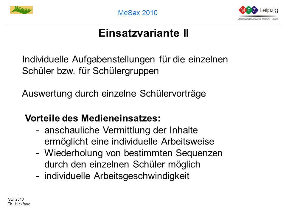 SBI 2010 Th. Hickfang MeSax 2010 Einsatzvariante II Individuelle Aufgabenstellungen für die einzelnen Schüler bzw. für Schülergruppen Auswertung durch