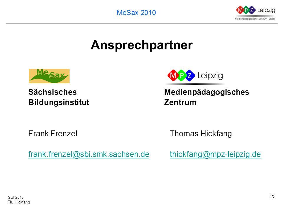 SBI 2010 Th. Hickfang MeSax 2010 23 Ansprechpartner Sächsisches Medienpädagogisches BildungsinstitutZentrum Frank FrenzelThomas Hickfang frank.frenzel