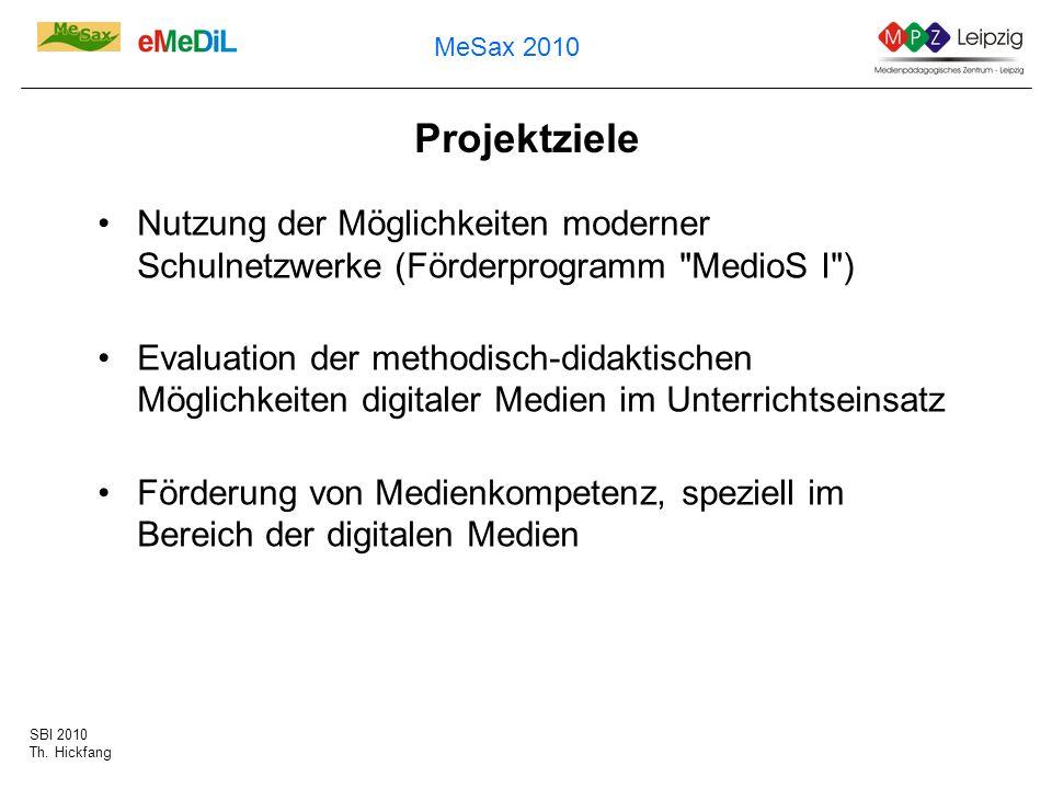 SBI 2010 Th. Hickfang MeSax 2010 Projektziele Nutzung der Möglichkeiten moderner Schulnetzwerke (Förderprogramm