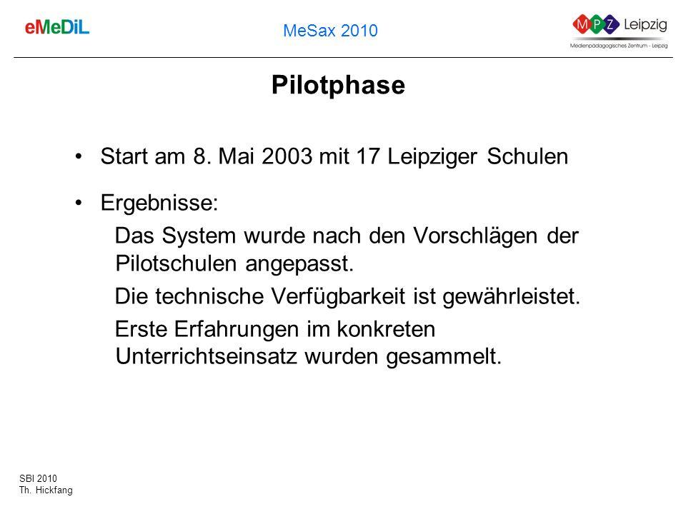 SBI 2010 Th. Hickfang MeSax 2010 Pilotphase Start am 8. Mai 2003 mit 17 Leipziger Schulen Ergebnisse: Das System wurde nach den Vorschlägen der Pilots