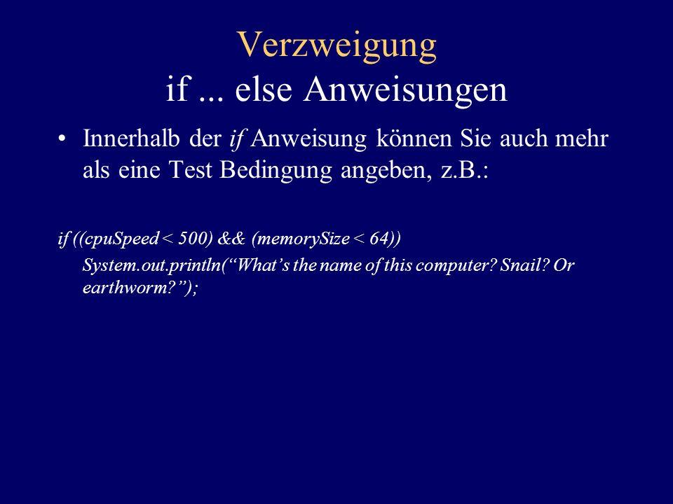 Verzweigung if... else Anweisungen Wie in den meisten Programmiersprachen üblich, bietet Ihnen die if Anweisung die Möglichkeit, innerhalb Ihres Progr