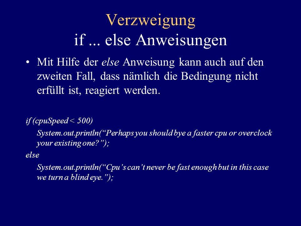Verzweigung if... else Anweisungen Innerhalb der if Anweisung können Sie auch mehr als eine Test Bedingung angeben, z.B.: if ((cpuSpeed < 500) && (mem