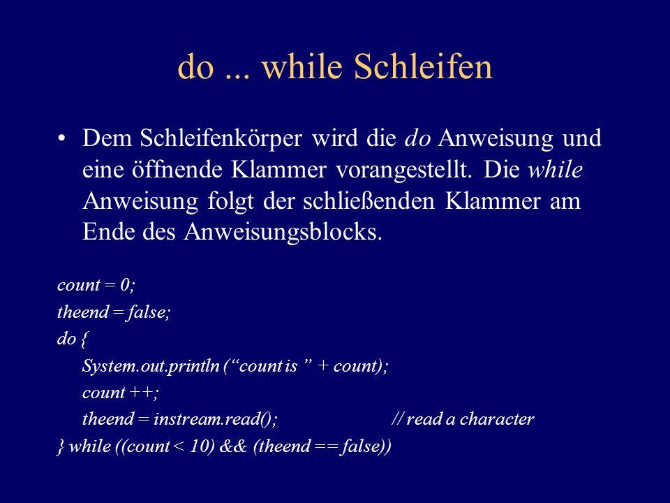 while Schleifen Der while Ausdruck kann auch mehrere Testbedingungen enthalten, wie z.B.: count = 0; theend = false; while ((count < 10) && (theend ==