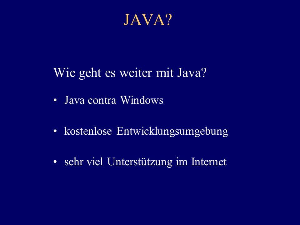JAVA? Was ist das Besondere an Java? Plattformunabhängigkeit hohe Stabilität und Sicherheit hohe Performance in der Laufzeit Java: eine einfache, obje