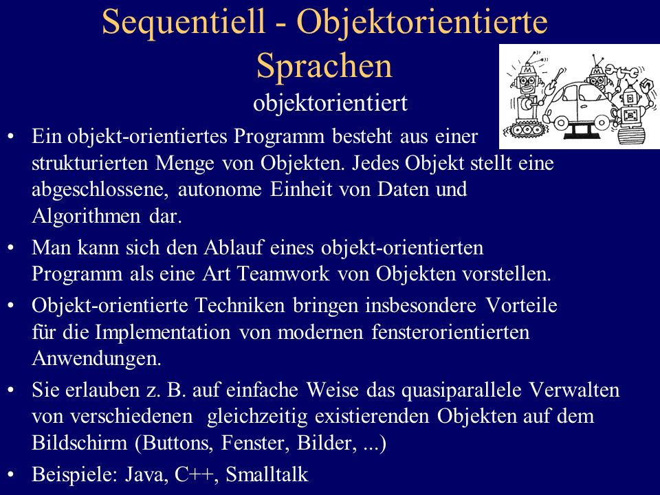 Sequentiell - Objektorientierte Sprachen sequentiell Ein herkömmliches Programm besteht aus einer Menge von Unterprogrammen, welche auf verschiedenste