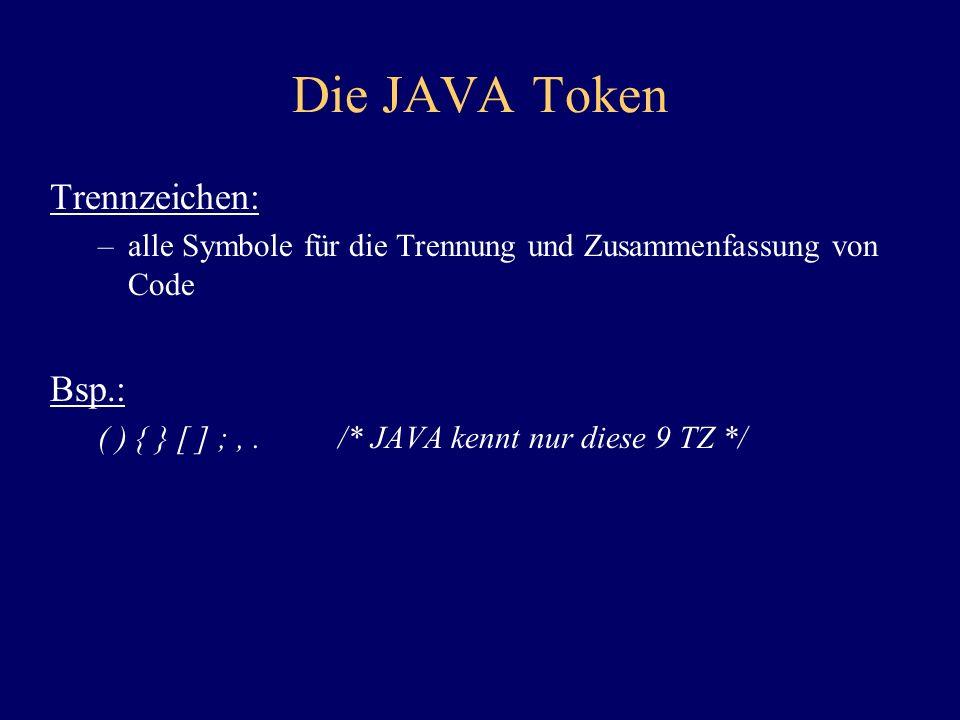 Die JAVA Token Trennzeichen: –alle Symbole für die Trennung und Zusammenfassung von Code Bsp.: ( ) { } [ ] ;,./* JAVA kennt nur diese 9 TZ */
