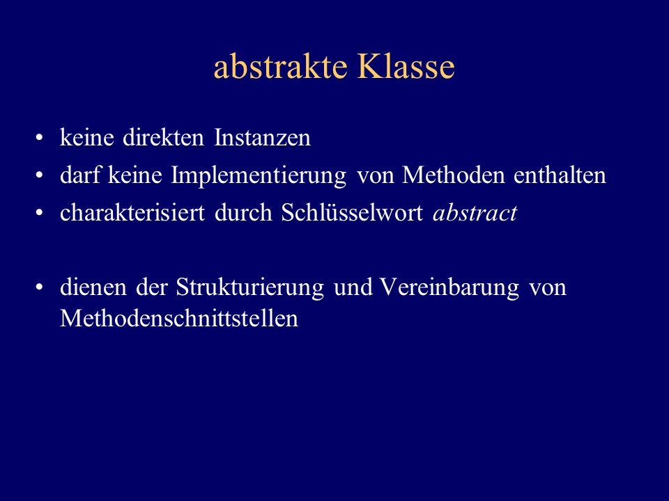 abstrakte Klasse keine direkten Instanzen darf keine Implementierung von Methoden enthalten charakterisiert durch Schlüsselwort abstract dienen der St