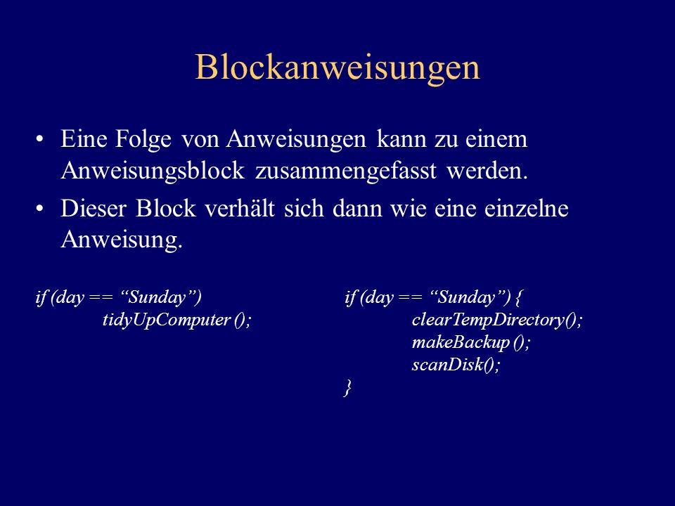 Blockanweisungen Eine Folge von Anweisungen kann zu einem Anweisungsblock zusammengefasst werden. Dieser Block verhält sich dann wie eine einzelne Anw
