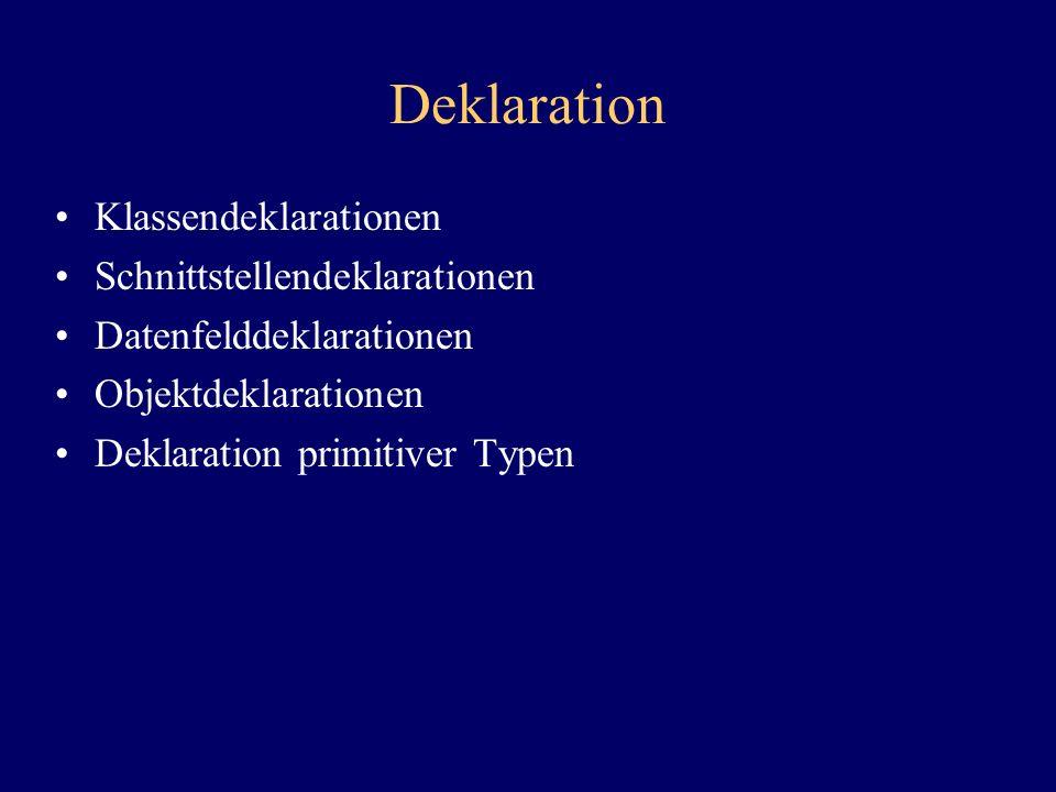 Deklaration Klassendeklarationen Schnittstellendeklarationen Datenfelddeklarationen Objektdeklarationen Deklaration primitiver Typen