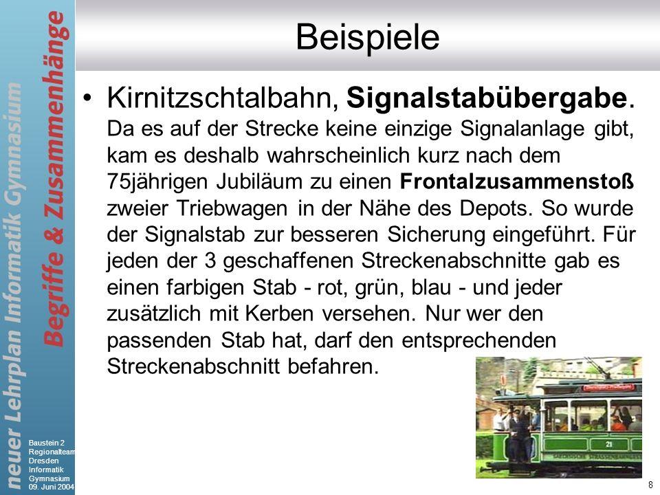 Baustein 2 Regionalteam Dresden Informatik Gymnasium 09. Juni 2004 8 Beispiele Kirnitzschtalbahn, Signalstabübergabe. Da es auf der Strecke keine einz