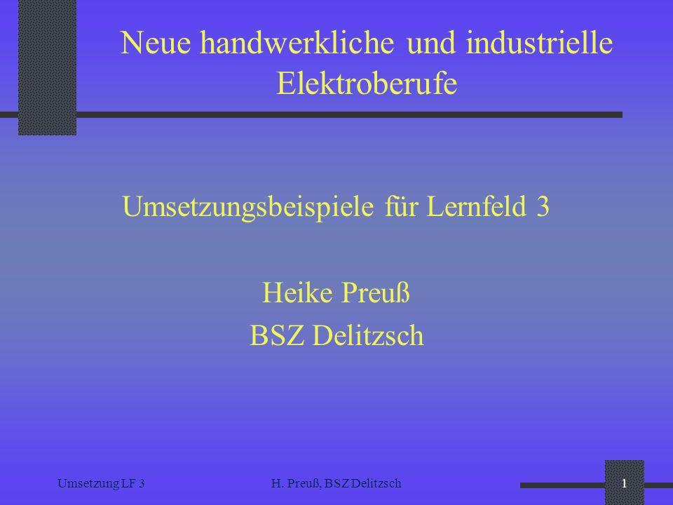 Umsetzung LF 3H. Preuß, BSZ Delitzsch1 Neue handwerkliche und industrielle Elektroberufe Umsetzungsbeispiele für Lernfeld 3 Heike Preuß BSZ Delitzsch