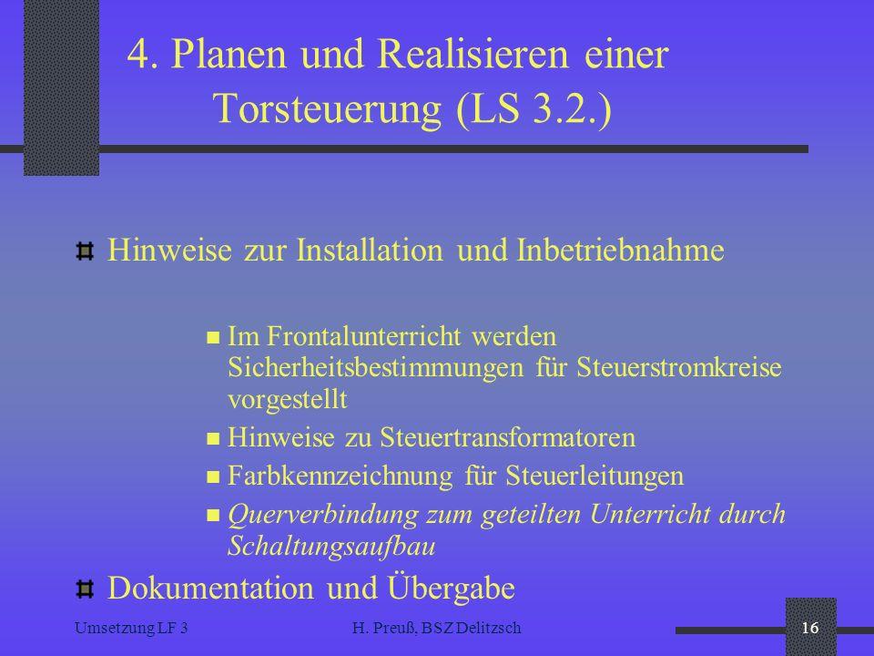 Umsetzung LF 3H. Preuß, BSZ Delitzsch16 4. Planen und Realisieren einer Torsteuerung (LS 3.2.) Hinweise zur Installation und Inbetriebnahme Im Frontal