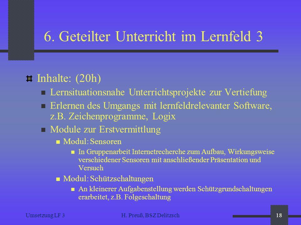 Umsetzung LF 3H. Preuß, BSZ Delitzsch18 6. Geteilter Unterricht im Lernfeld 3 Inhalte: (20h) Lernsituationsnahe Unterrichtsprojekte zur Vertiefung Erl