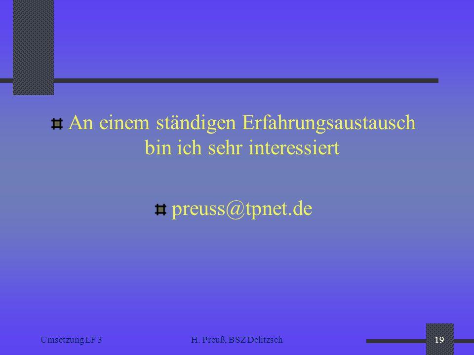 Umsetzung LF 3H. Preuß, BSZ Delitzsch19 An einem ständigen Erfahrungsaustausch bin ich sehr interessiert preuss@tpnet.de