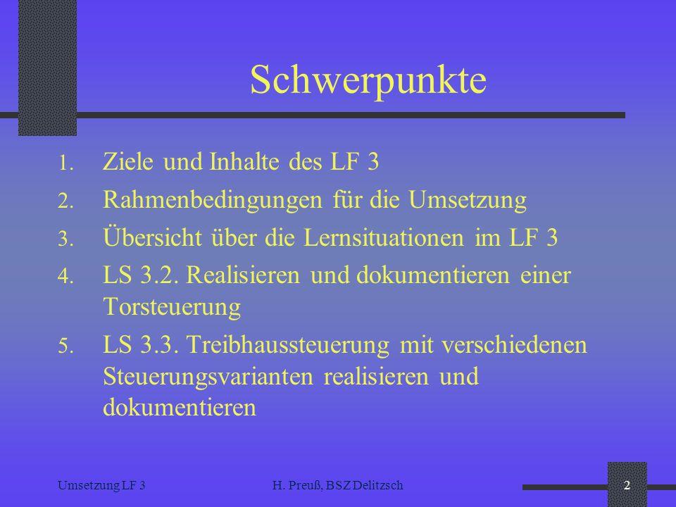 Umsetzung LF 3H. Preuß, BSZ Delitzsch2 Schwerpunkte 1. Ziele und Inhalte des LF 3 2. Rahmenbedingungen für die Umsetzung 3. Übersicht über die Lernsit
