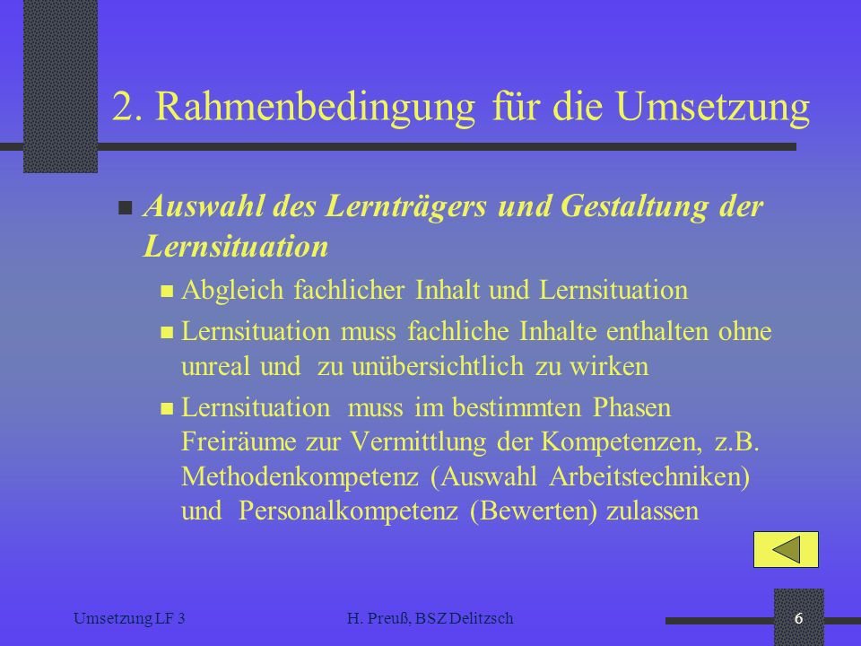 Umsetzung LF 3H. Preuß, BSZ Delitzsch6 2. Rahmenbedingung für die Umsetzung Auswahl des Lernträgers und Gestaltung der Lernsituation Abgleich fachlich