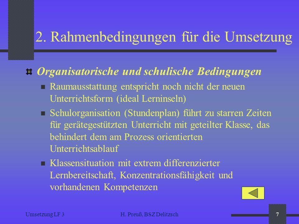 Umsetzung LF 3H. Preuß, BSZ Delitzsch7 2. Rahmenbedingungen für die Umsetzung Organisatorische und schulische Bedingungen Raumausstattung entspricht n