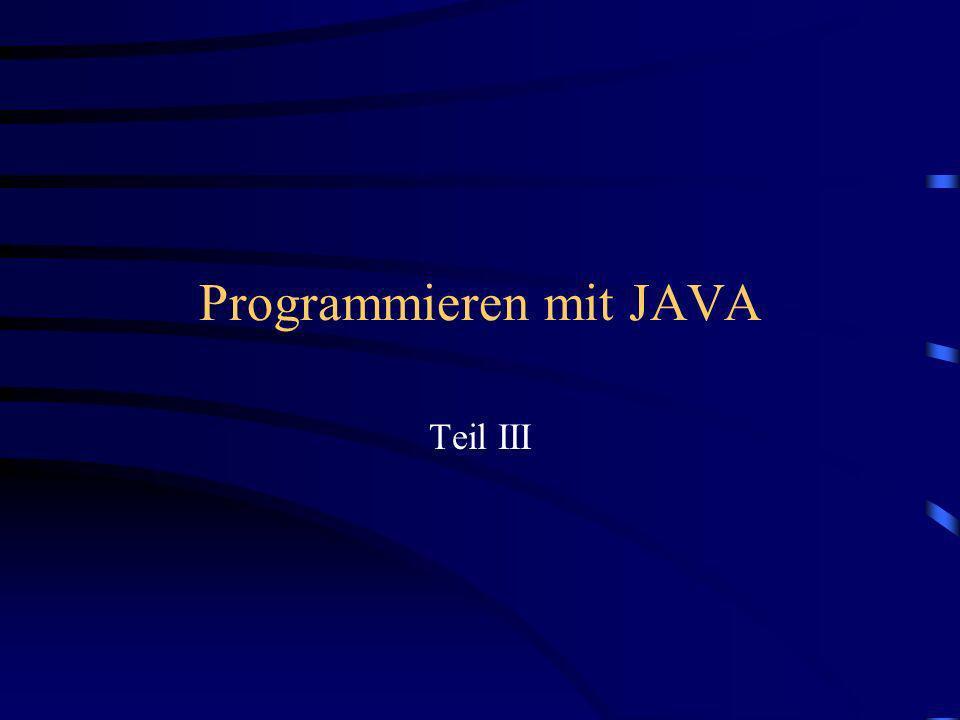Programmieren mit JAVA Teil III