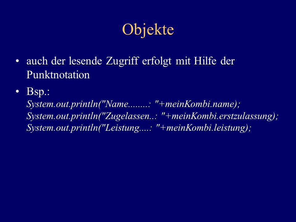 Objekte auch der lesende Zugriff erfolgt mit Hilfe der Punktnotation Bsp.: System.out.println(