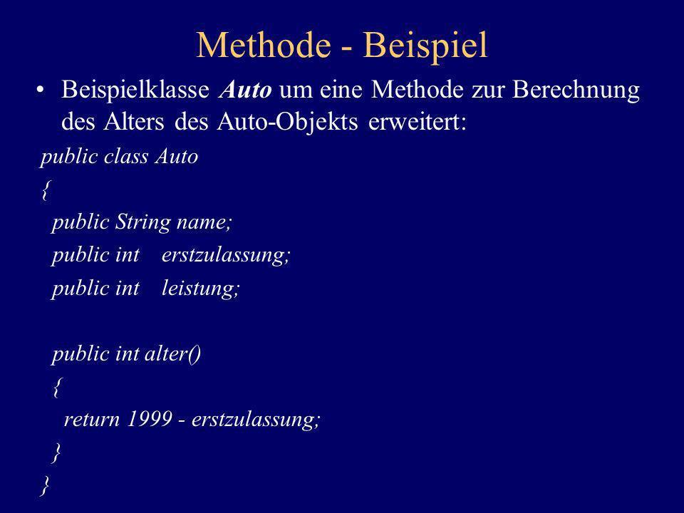Methode - Beispiel Beispielklasse Auto um eine Methode zur Berechnung des Alters des Auto-Objekts erweitert: public class Auto { public String name; p