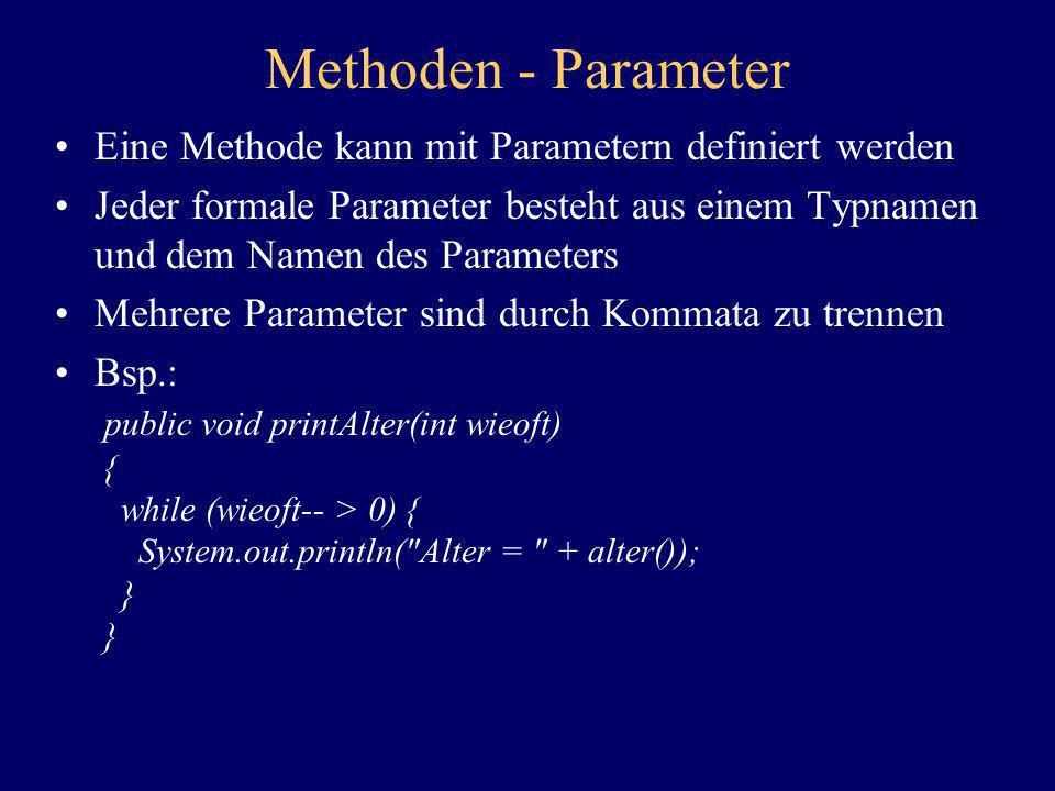 Methoden - Parameter Eine Methode kann mit Parametern definiert werden Jeder formale Parameter besteht aus einem Typnamen und dem Namen des Parameters